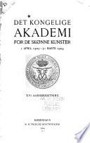 Aarsberetning fra det Kongl  Akademi for de sk  nne Kunster