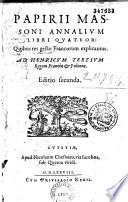 Papirii Massoni Annalium libri quatuor  quibus res gestae Francorum explicantur  Ad Henricum tertium regem Franciae et Poloniae