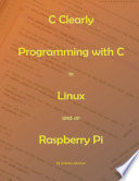 C Clearly Programming With C In Linux And On Raspberry Pi