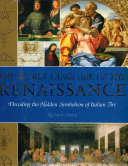 The Secret Language of the Renaissance Mysteries Of Paintings Sculpture And Architecture By The