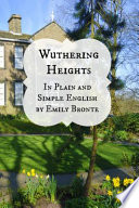 Wuthering Heights in Plain and Simple English (Includes Study Guide, Complete Unabridged Book, Historical Context, Biography And by Emily Brontë