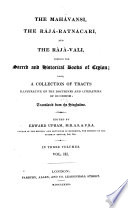 The Mahavansi, the Raja-Ratnacari, and the Raja-vali, Forming the Sacred and Historical Books of Ceylon; Also, a Collection of Tracts Illustrative of the Doctrines and Literature of Buddhism: Transl. from the Singhalese. Ed. by Edward Upham