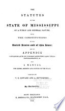 The Statutes of the State of Mississippi of a Public and General Nature  with the Constitutions of the United States and of this State