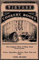 The Complete Book of Home Food Preservation   Fruits  Vegetables  Poultry  Meat  Fish and Eggs