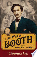 John Wilkes Booth and the Women Who Loved Him