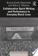 Collaborative Spirit Writing And Performance In Everyday Black Lives
