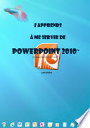 J apprends    me servir de Powerpoint 2010