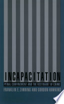 Incapacitation By Restraining Offenders From Committing Crimes While They