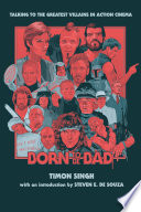 Born To Be Bad: Talking to the Greatest Villains in Action Cinema Of Shaggy Mullets Big Biceps And