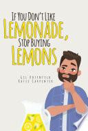 If You Don T Like Lemonade Stop Buying Lemons