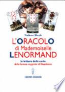 L oracolo di Mademoiselle Lenormand  La lettura delle carte della famosa veggente di Napoleone