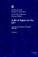 Bill of Rights for the UK  Twenty Ninth Report of Session 2007 08  Vol  2 Oral and Written Evidence  House of Lords Paper 165 II Session 2007 08 There Should Be A Bill Of