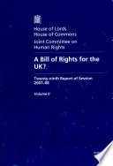 Bill of Rights for the UK? Twenty-Ninth Report of Session 2007-08: Vol. 2 Oral and Written Evidence: House of Lords Paper 165-II Session 2007-08 There Should Be A Bill