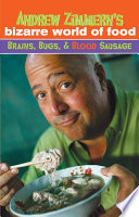 Book Andrew Zimmern s Bizarre World of Food  Brains  Bugs  and Blood Sausage