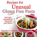 Recipes for Unusual Gluten Free Pasta