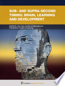 Sub and Supra Second Timing  Brain  Learning and Development