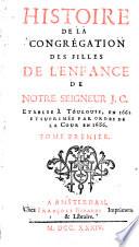 Histoire de la Congr  gation des Filles de l enfance de Notre Seigneur J  C     tablie    Toulouse  en 1662  et suprim  e  sic  par ordre de la Cour en 1686   par Simon Reboulet