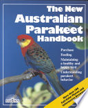 The New Australian Parakeet Handbook : care, breeding, and health...