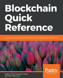 Blockchain Quick Reference: A Guide to Exploring Decentralized Blockchain Application Development