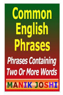 Common English Phrases: Phrases Containing Two Or More Words