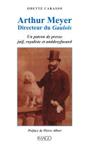 Arthur Meyer, Directeur du Gaulois - Un patron de presse juif, royaliste et antidreyfusard