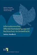 Informationsrechte, Öffentlichkeitsbeteiligung und Rechtsschutz im Umweltrecht