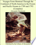 Voyages From Montreal Through The Continent Of North America To The Frozen And Pacific Oceans In 1789 And 1793 Complete