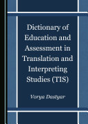 Dictionary of Education and Assessment in Translation and Interpreting Studies (TIS)