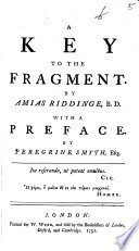 A Key to the Fragment  By Amias Riddinge  B D  With a Preface  By Peregrine Smyth  Esq