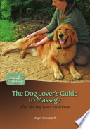 The Dog Lover s Guide to Massage  What Your Dog Wants You to Know