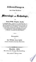 Abhandlungen aus dem Gebiete der Mineralogie und Technologie ... Herausgegeben von Karl Wilhelm AntonArndts