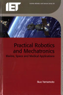 Practical robotics and mechatronics : marine, space and medical applications