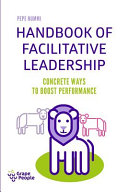 Handbook of Facilitative Leadership: Concrete Ways to Boost Performance