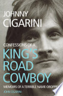 Johnny Cigarini: Confessions of a King's Road Cowboy An Autobiographical Account Told From