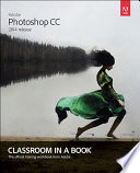 Adobe Photoshop CC Classroom in a Book  2014 release