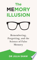 The Memory Illusion by Julia Shaw