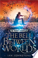 The Bell Between Worlds The Mirror Chronicles Book 1