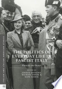 The Politics of Everyday Life in Fascist Italy