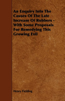 An Enquiry Into The Causes Of The Late Increase Of Robbers With Some Proposals For Remedying This Growing Evil