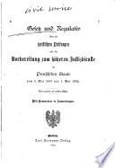 Gesetz und Regulativ über die jIuristischen prf̈ungen und die Vorbereitung zum höheren Justizdienste im preussischen Staate