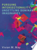 Pursuing Intersectionality  Unsettling Dominant Imaginaries