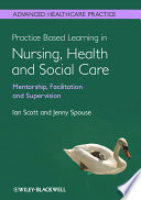 Practice Based Learning in Nursing  Health and Social Care  Mentorship  Facilitation and Supervision
