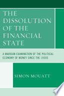 The dissolution of the financial state : a Marxian examination of the political economy of money since the 1930s