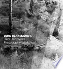 John Blakemore   s Black and White Photography Workshop