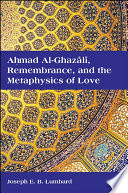 Ahmad al Ghazali  Remembrance  and the Metaphysics of Love