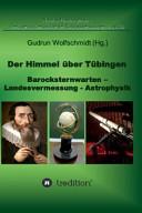Der Himmel über Tübingen - Barocksternwarten - Landesvermessung - Astrophysik.
