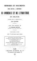 M  moires et documents pour servir    l histoire du commerce et de l industrie en France