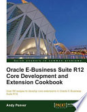 Oracle E-Business Suite R12 Core Development And Extension Cookbook : book and ebook....