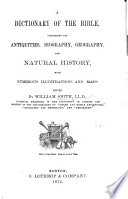 A Dictionary of the Bible  comprising its antiquities  biography  geography  and natural history  with numerous illustrations and maps