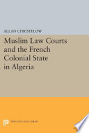 Muslim Law Courts and the French Colonial State in Algeria